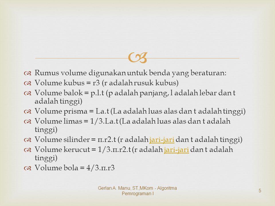   Rumus volume digunakan untuk benda yang beraturan:  Volume kubus = r3 (r adalah rusuk kubus)  Volume balok = p.l.t (p adalah panjang, l adalah l