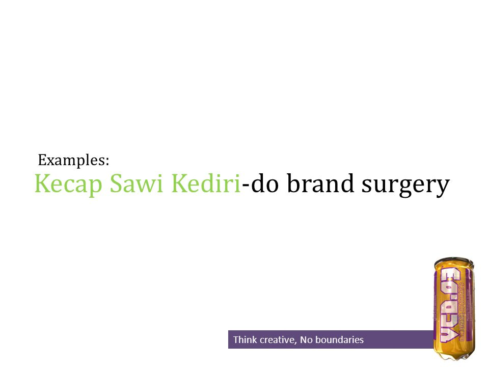 Examples: Think creative, No boundaries Kecap Sawi Kediri-do brand surgery