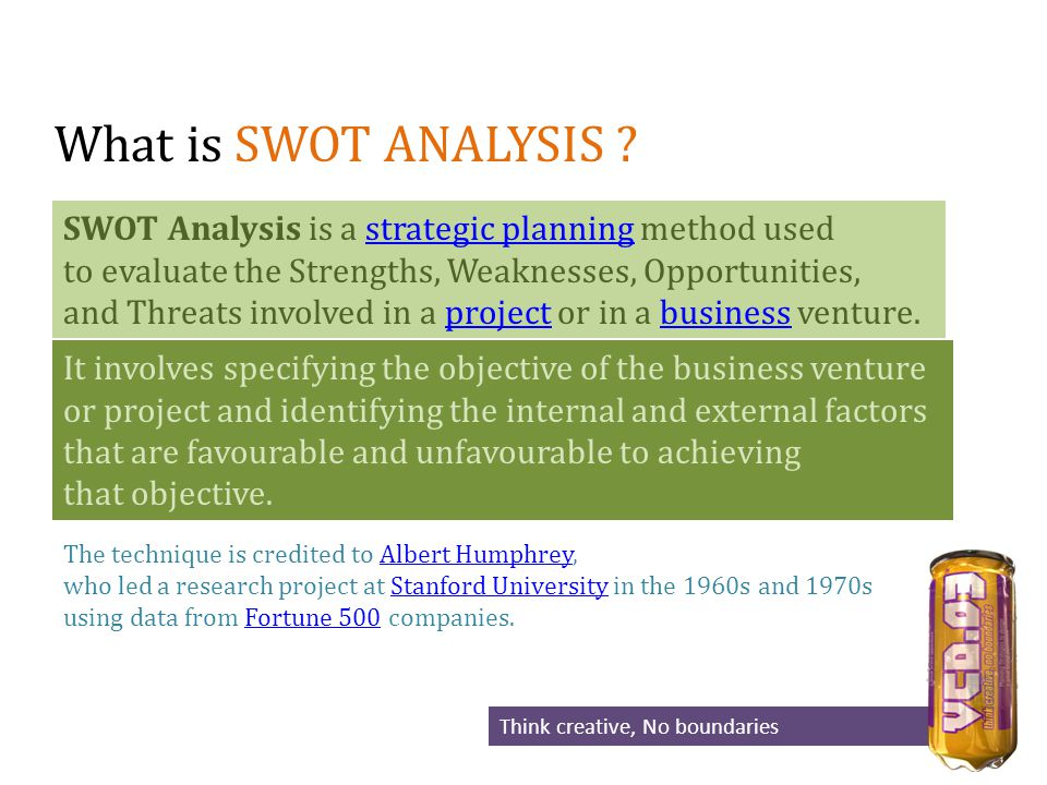 Think creative, No boundaries What is SWOT ANALYSIS .