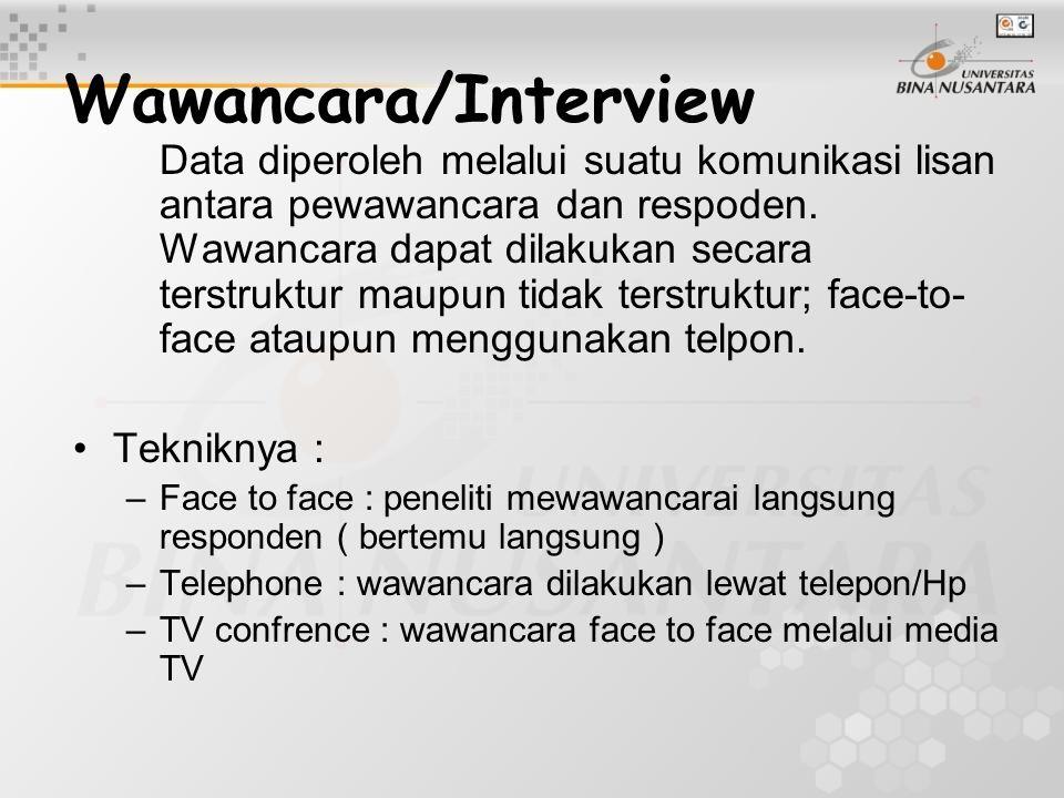 Wawancara/Interview Data diperoleh melalui suatu komunikasi lisan antara pewawancara dan respoden. Wawancara dapat dilakukan secara terstruktur maupun