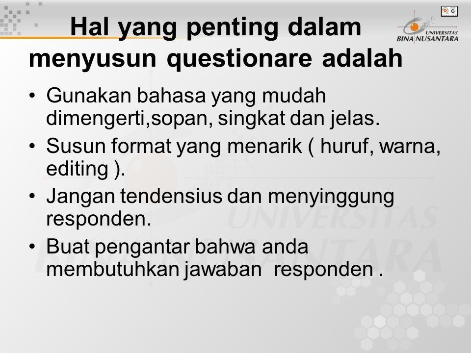 Hal yang penting dalam menyusun questionare adalah Gunakan bahasa yang mudah dimengerti,sopan, singkat dan jelas. Susun format yang menarik ( huruf, w
