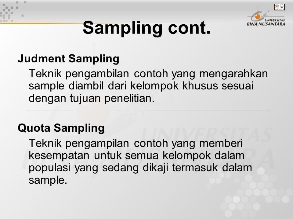 Judment Sampling Teknik pengambilan contoh yang mengarahkan sample diambil dari kelompok khusus sesuai dengan tujuan penelitian. Quota Sampling Teknik
