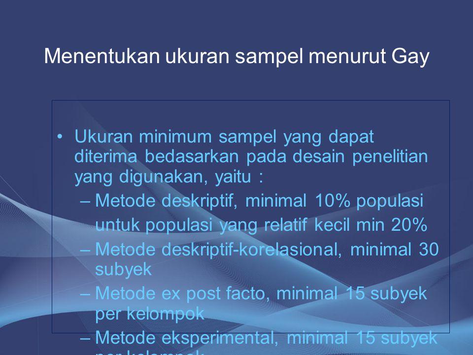 Ukuran minimum sampel yang dapat diterima bedasarkan pada desain penelitian yang digunakan, yaitu : –Metode deskriptif, minimal 10% populasi untuk pop