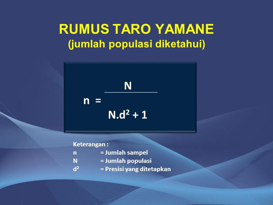 RUMUS TARO YAMANE (jumlah populasi diketahui) N n = N.d 2 + 1 N n = N.d 2 + 1 Keterangan : n = Jumlah sampel N = Jumlah populasi d 2 = Presisi yang di