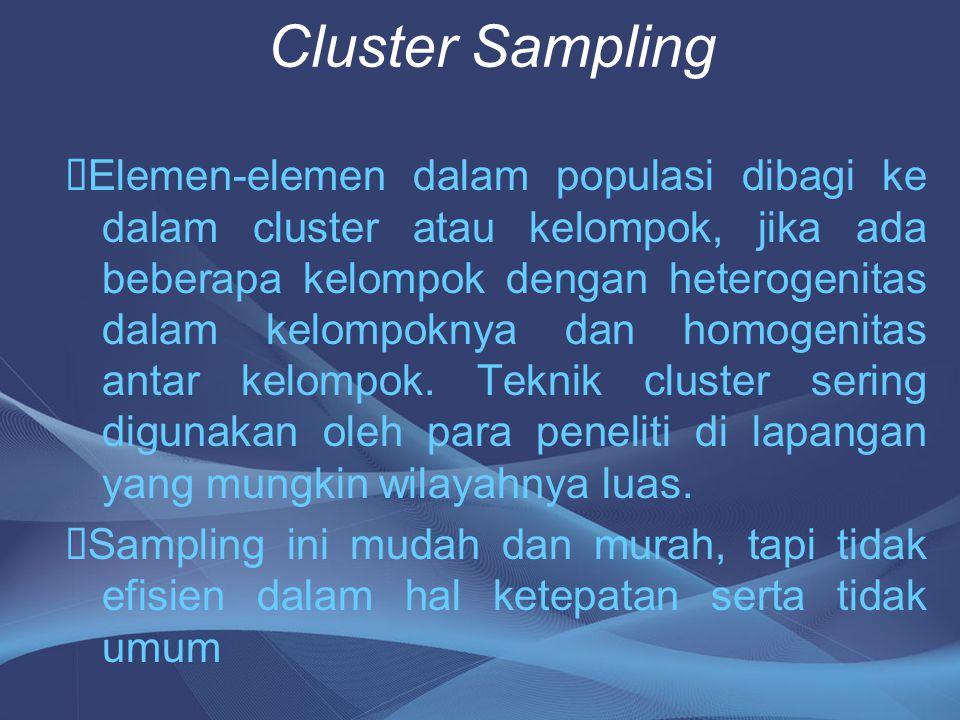 Cluster Sampling  Elemen-elemen dalam populasi dibagi ke dalam cluster atau kelompok, jika ada beberapa kelompok dengan heterogenitas dalam kelompokn
