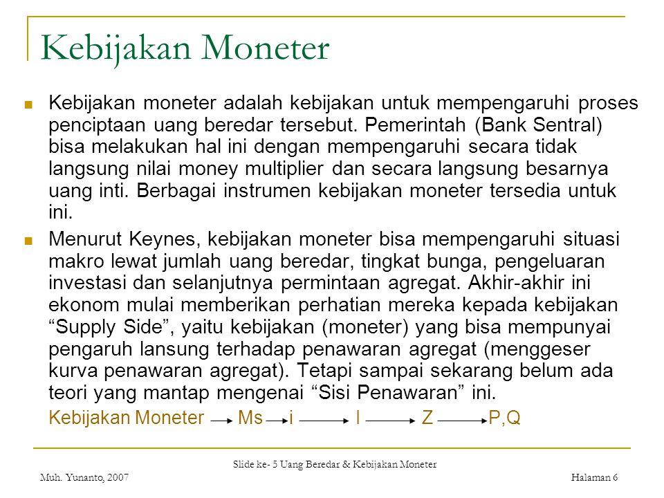 Slide ke- 5 Uang Beredar & Kebijakan Moneter Muh. Yunanto, 2007Halaman 6 Kebijakan Moneter Kebijakan moneter adalah kebijakan untuk mempengaruhi prose