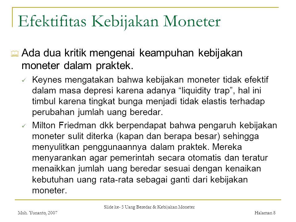 Slide ke- 5 Uang Beredar & Kebijakan Moneter Muh. Yunanto, 2007Halaman 8 Efektifitas Kebijakan Moneter  Ada dua kritik mengenai keampuhan kebijakan m