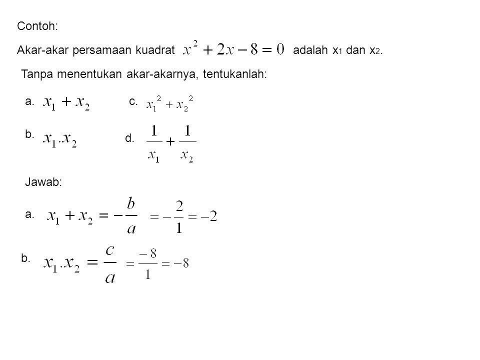 Contoh: Akar-akar persamaan kuadratadalah x 1 dan x 2. Tanpa menentukan akar-akarnya, tentukanlah: a. b. c. d. Jawab: a. b.