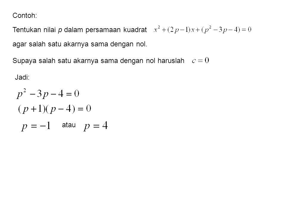 Tentukan nilai p dalam persamaan kuadrat Contoh: agar salah satu akarnya sama dengan nol. Supaya salah satu akarnya sama dengan nol haruslah Jadi: ata