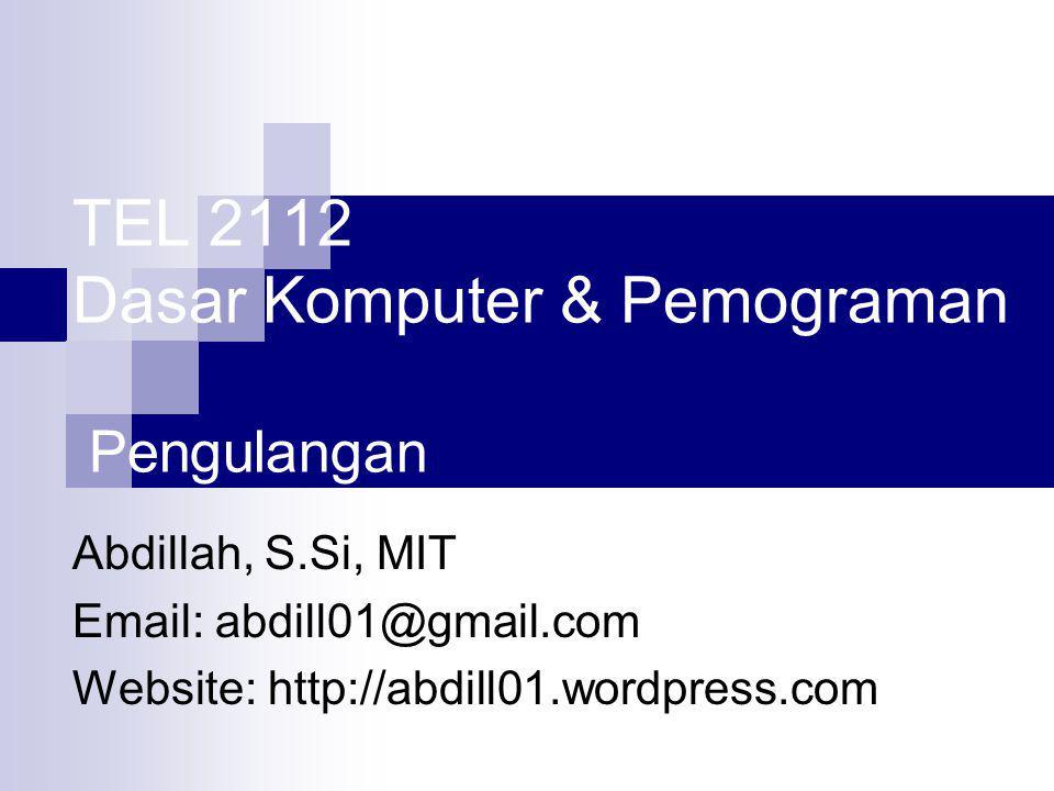 TEL 2112 Dasar Komputer & Pemograman Pengulangan Abdillah, S.Si, MIT Email: abdill01@gmail.com Website: http://abdill01.wordpress.com