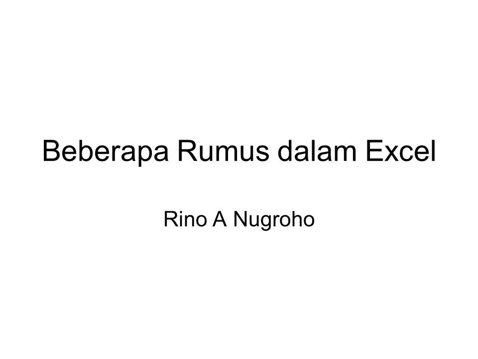 Beberapa Rumus dalam Excel Rino A Nugroho