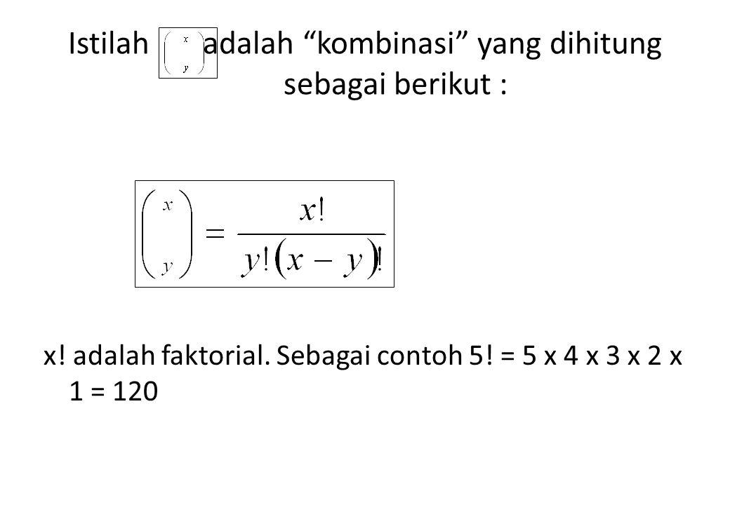 "Istilah adalah ""kombinasi"" yang dihitung sebagai berikut : x! adalah faktorial. Sebagai contoh 5! = 5 x 4 x 3 x 2 x 1 = 120"