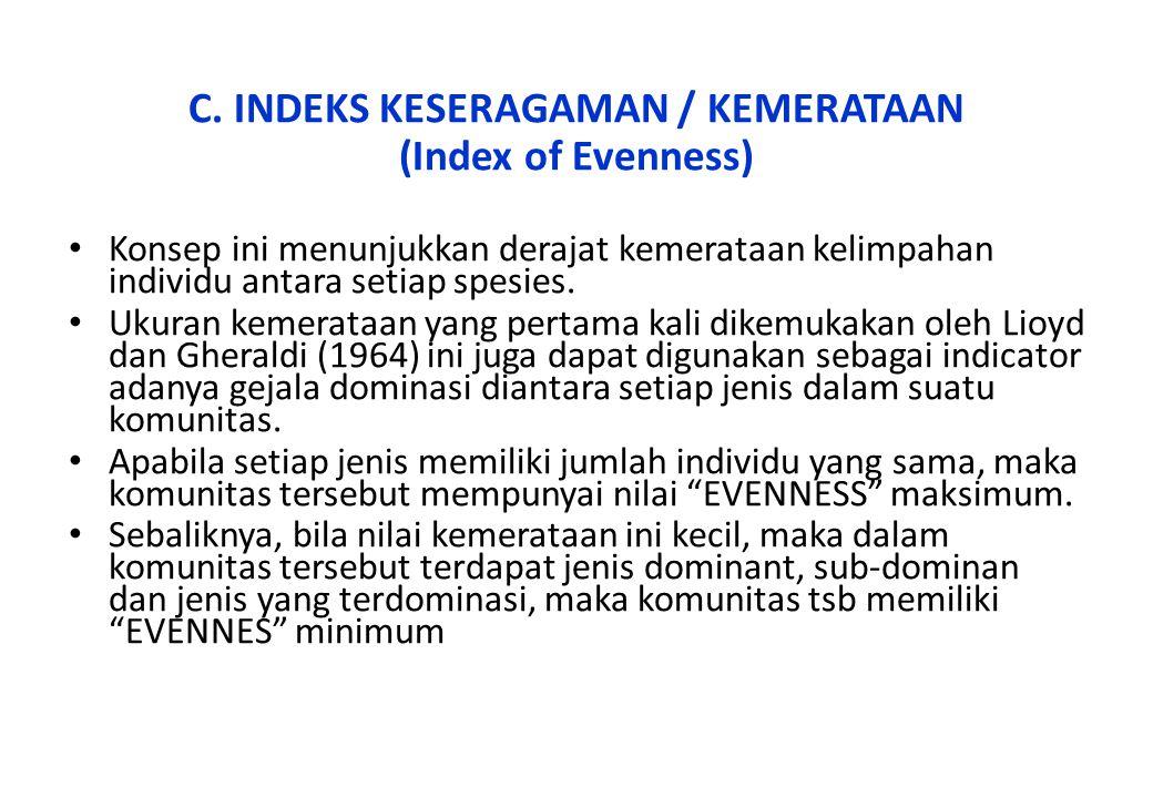 C. INDEKS KESERAGAMAN / KEMERATAAN (Index of Evenness) Konsep ini menunjukkan derajat kemerataan kelimpahan individu antara setiap spesies. Ukuran kem