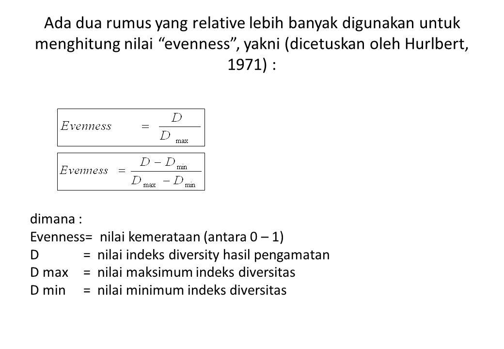 "Ada dua rumus yang relative lebih banyak digunakan untuk menghitung nilai ""evenness"", yakni (dicetuskan oleh Hurlbert, 1971) : dimana : Evenness= nila"