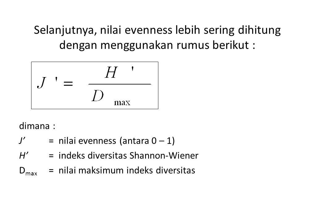 Selanjutnya, nilai evenness lebih sering dihitung dengan menggunakan rumus berikut : dimana : J'= nilai evenness (antara 0 – 1) H'= indeks diversitas