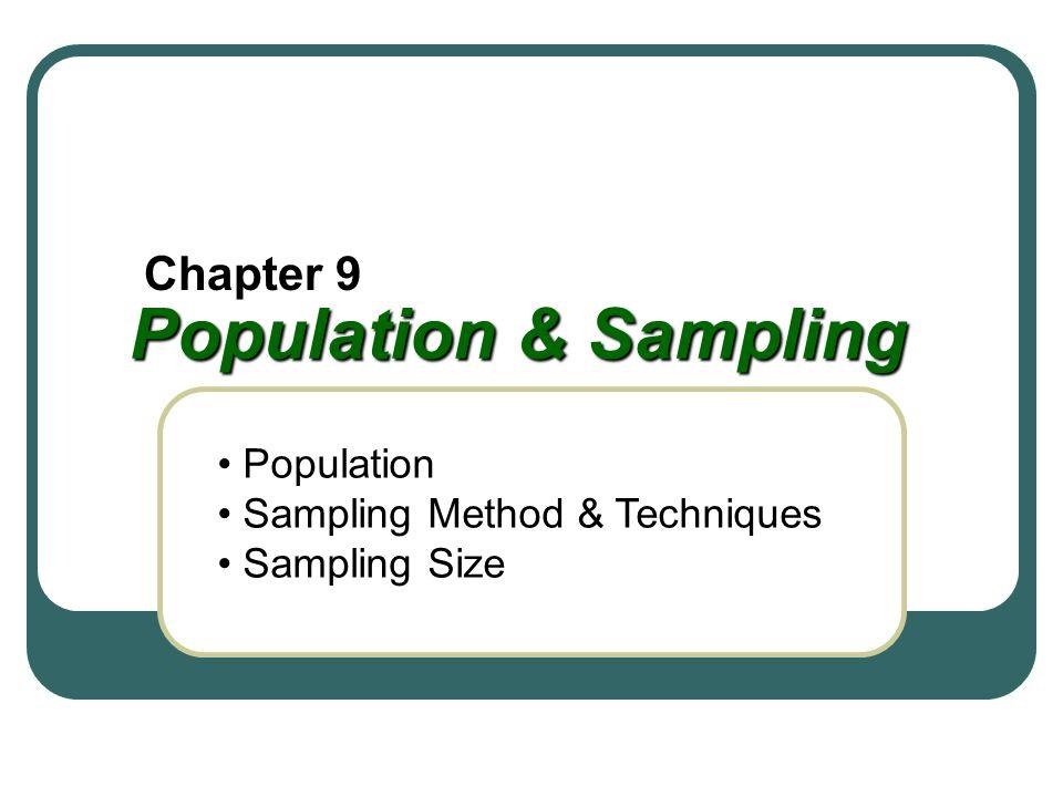 Population & Sampling Chapter 9 Population Sampling Method & Techniques Sampling Size