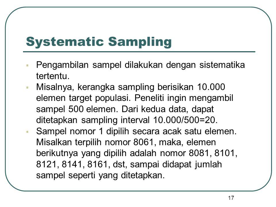  Pengambilan sampel dilakukan dengan sistematika tertentu.  Misalnya, kerangka sampling berisikan 10.000 elemen target populasi. Peneliti ingin meng