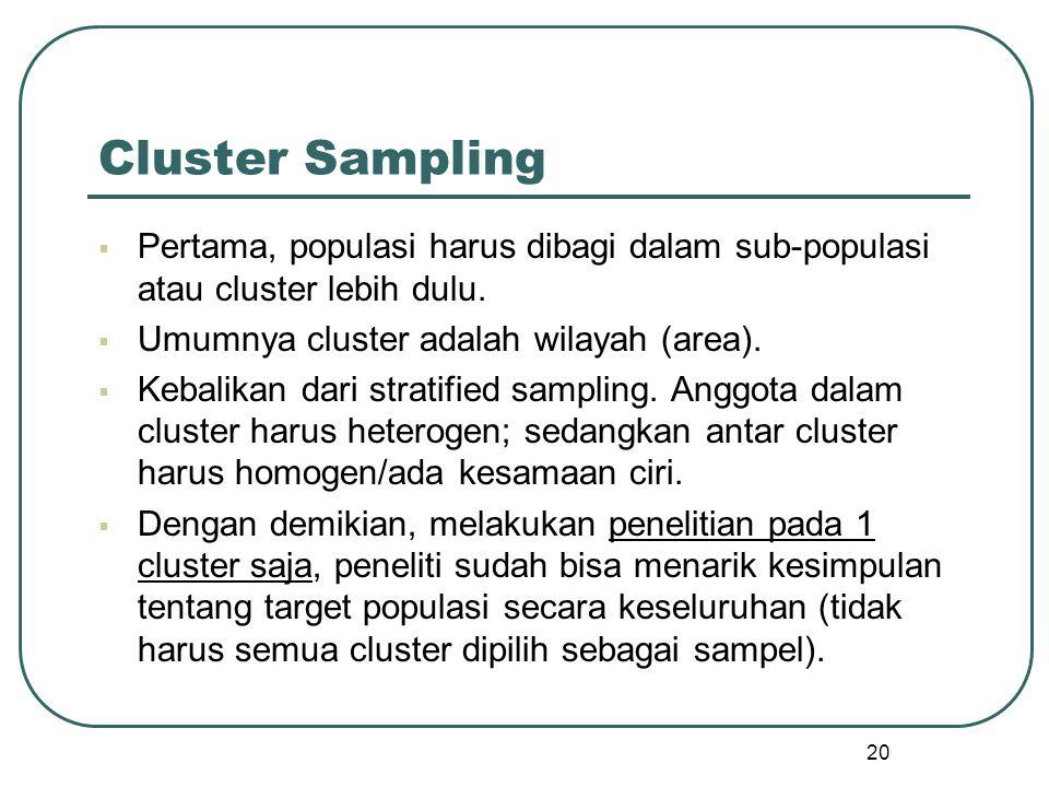  Pertama, populasi harus dibagi dalam sub-populasi atau cluster lebih dulu.  Umumnya cluster adalah wilayah (area).  Kebalikan dari stratified samp