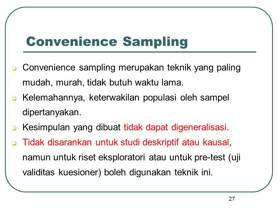  Convenience sampling merupakan teknik yang paling mudah, murah, tidak butuh waktu lama.  Kelemahannya, keterwakilan populasi oleh sampel dipertanya