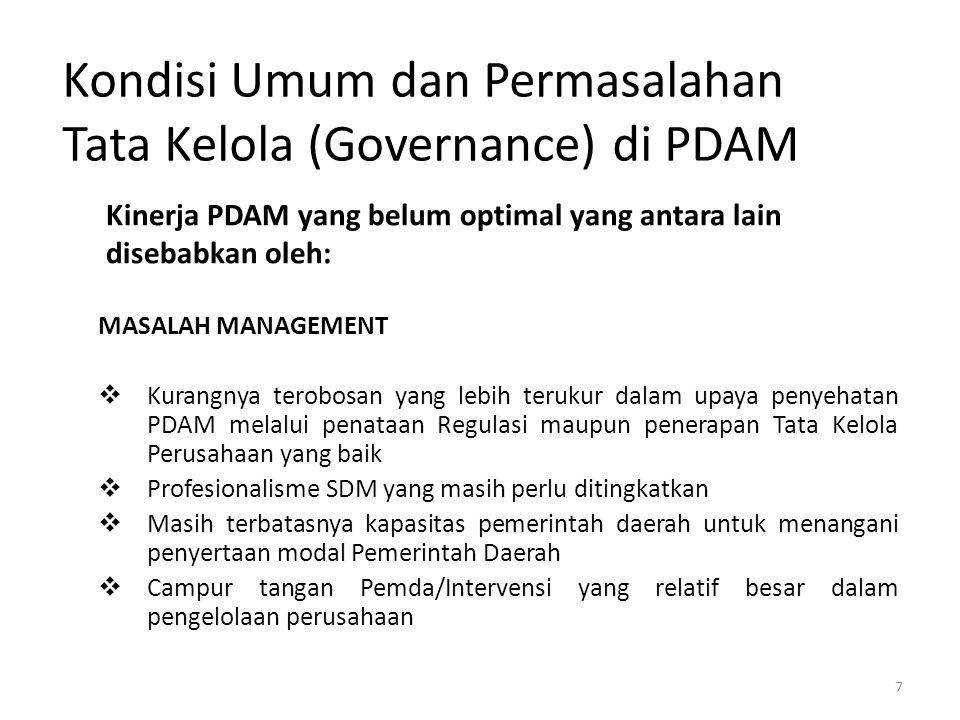 7 Kondisi Umum dan Permasalahan Tata Kelola (Governance) di PDAM MASALAH MANAGEMENT  Kurangnya terobosan yang lebih terukur dalam upaya penyehatan PD