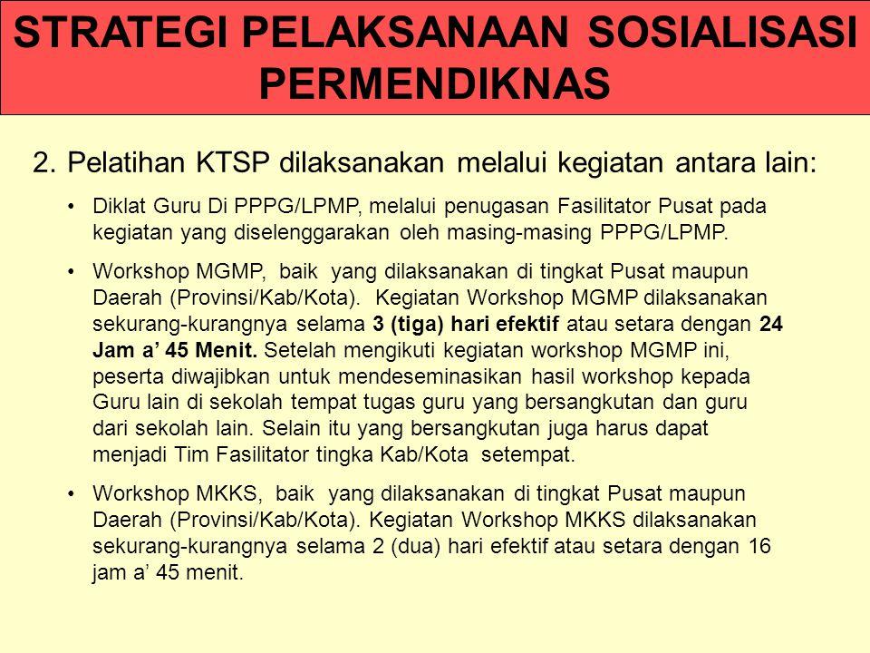2. Pelatihan KTSP dilaksanakan melalui kegiatan antara lain: Diklat Guru Di PPPG/LPMP, melalui penugasan Fasilitator Pusat pada kegiatan yang diseleng