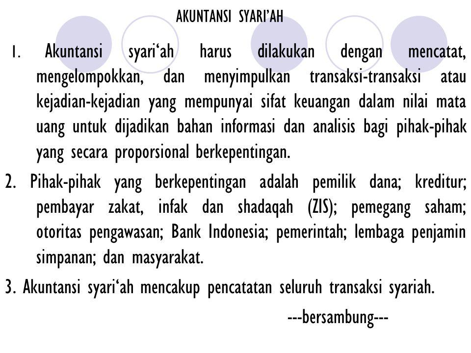 AKUNTANSI SYARI'AH 1. Akuntansi syari'ah harus dilakukan dengan mencatat, mengelompokkan, dan menyimpulkan transaksi-transaksi atau kejadian-kejadian