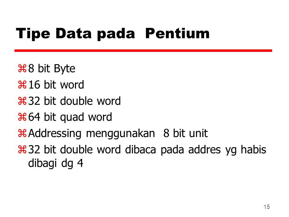 15 Tipe Data pada Pentium z8 bit Byte z16 bit word z32 bit double word z64 bit quad word zAddressing menggunakan 8 bit unit z32 bit double word dibaca