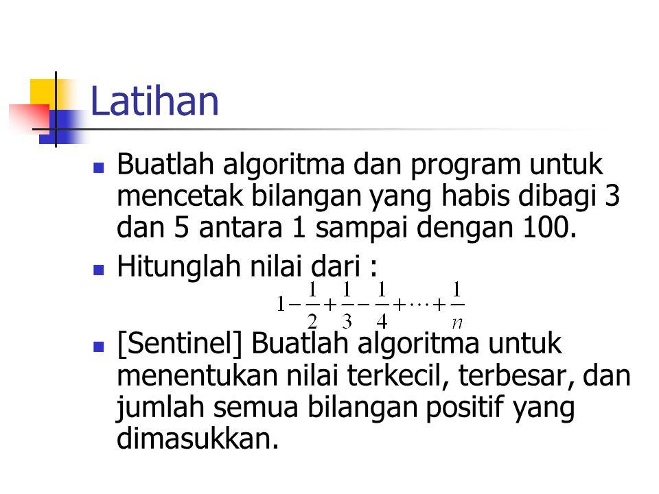 Latihan Buatlah algoritma dan program untuk mencetak bilangan yang habis dibagi 3 dan 5 antara 1 sampai dengan 100. Hitunglah nilai dari : [Sentinel]
