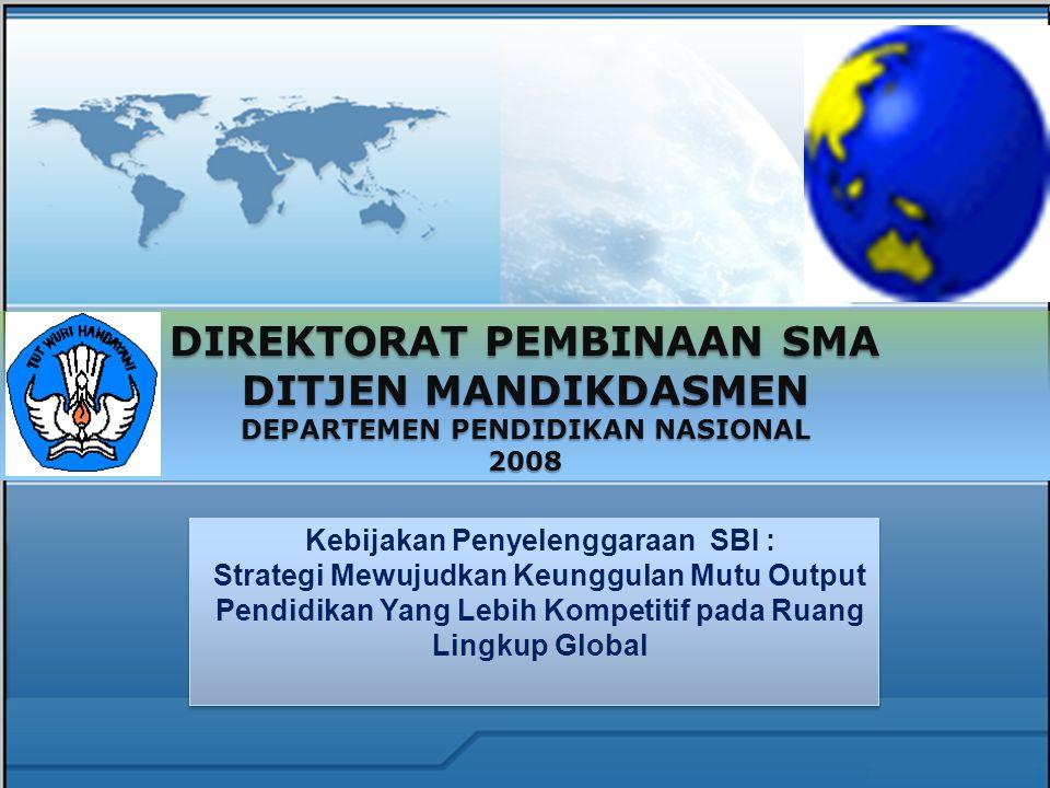 DIREKTORAT PEMBINAAN SMA DITJEN MANDIKDASMEN DEPARTEMEN PENDIDIKAN NASIONAL 2008 Kebijakan Penyelenggaraan SBI : Strategi Mewujudkan Keunggulan Mutu O