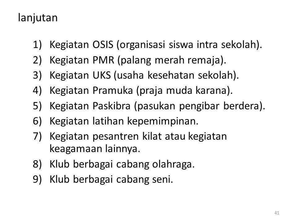 lanjutan 1)Kegiatan OSIS (organisasi siswa intra sekolah).