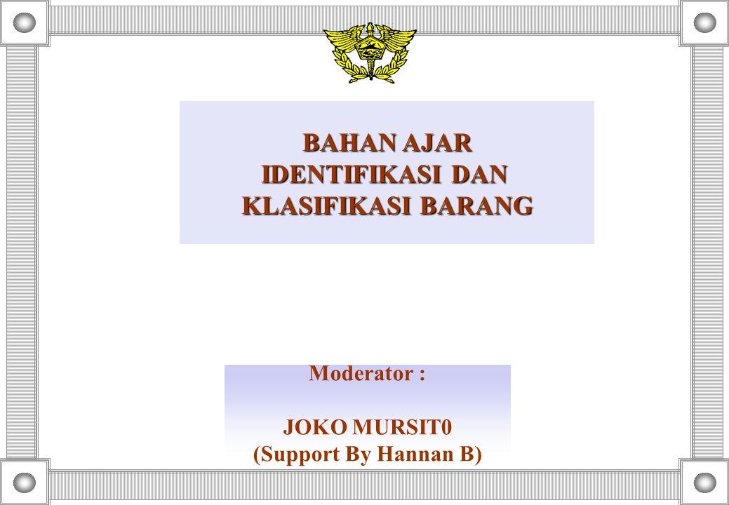 Moderator : JOKO MURSIT0 (Support By Hannan B) BAHAN AJAR IDENTIFIKASI DAN KLASIFIKASI BARANG
