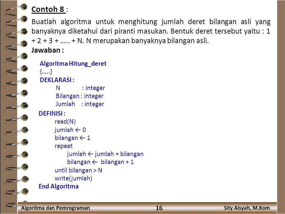 16 Contoh 8 : Buatlah algoritma untuk menghitung jumlah deret bilangan asli yang banyaknya diketahui dari piranti masukan.