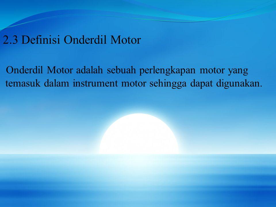 2.3 Definisi Onderdil Motor Onderdil Motor adalah sebuah perlengkapan motor yang temasuk dalam instrument motor sehingga dapat digunakan.
