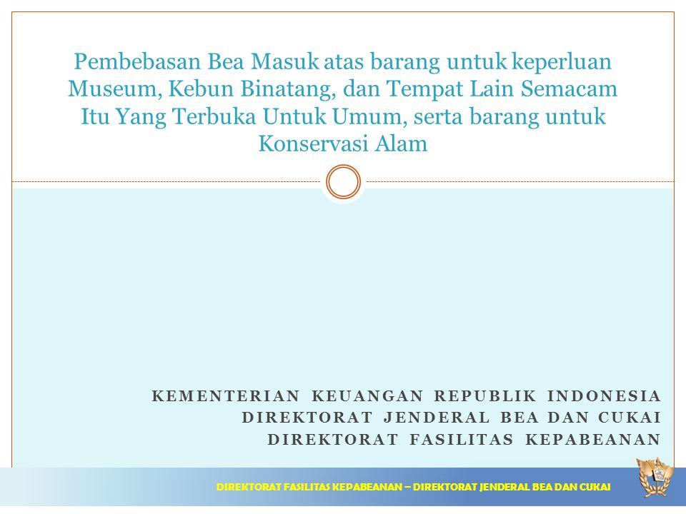 KEMENTERIAN KEUANGAN REPUBLIK INDONESIA DIREKTORAT JENDERAL BEA DAN CUKAI DIREKTORAT FASILITAS KEPABEANAN Pembebasan Bea Masuk atas barang untuk keper