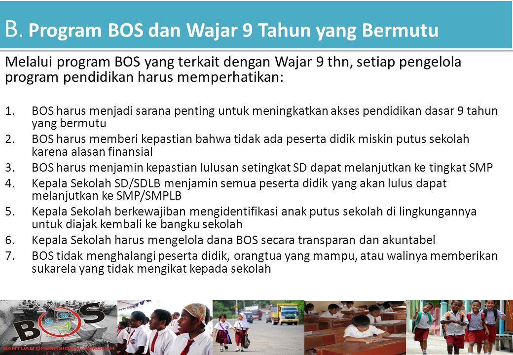 B. Program BOS dan Wajar 9 Tahun yang Bermutu Melalui program BOS yang terkait dengan Wajar 9 thn, setiap pengelola program pendidikan harus memperhat