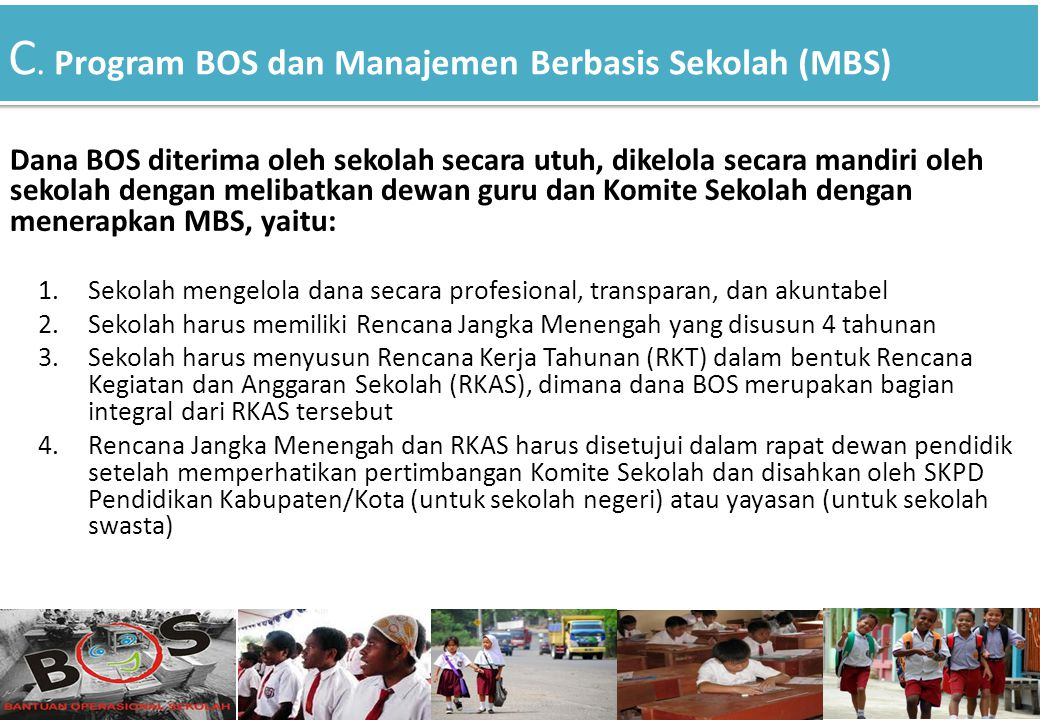 C. Program BOS dan Manajemen Berbasis Sekolah (MBS) Dana BOS diterima oleh sekolah secara utuh, dikelola secara mandiri oleh sekolah dengan melibatkan