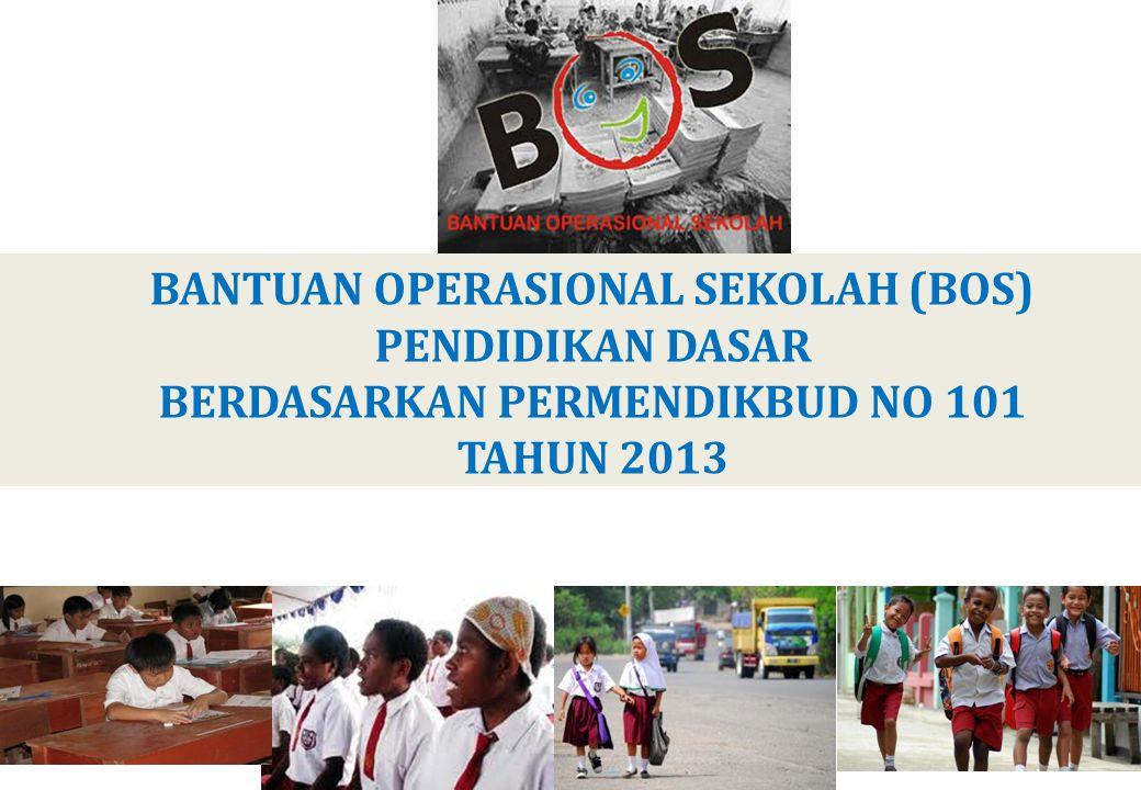 BANTUAN OPERASIONAL SEKOLAH (BOS) PENDIDIKAN DASAR BERDASARKAN PERMENDIKBUD NO 101 TAHUN 2013 3