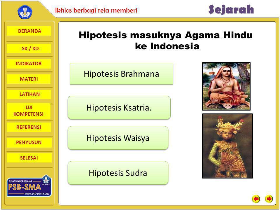 BERANDA SK / KD INDIKATORSejarah Ikhlas berbagi rela memberi MATERI LATIHAN UJI KOMPETENSI REFERENSI PENYUSUN SELESAI Hipotesis masuknya Agama Hindu k