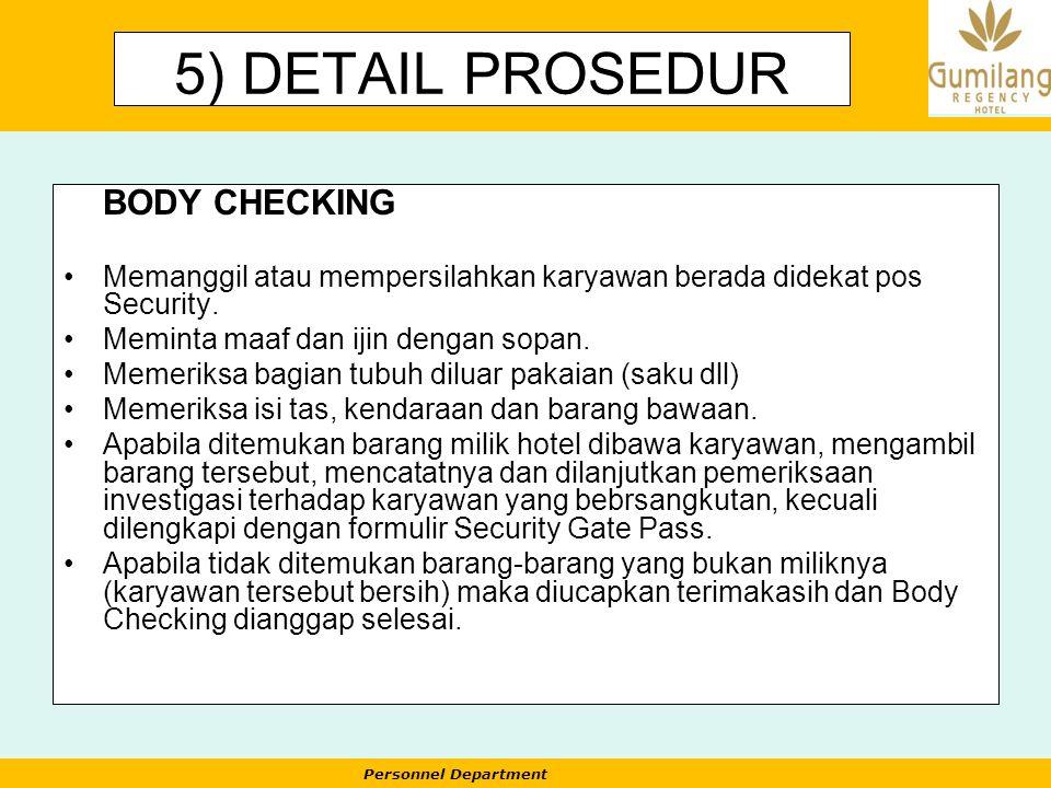 Personnel Department 5) DETAIL PROSEDUR BODY CHECKING Memanggil atau mempersilahkan karyawan berada didekat pos Security. Meminta maaf dan ijin dengan