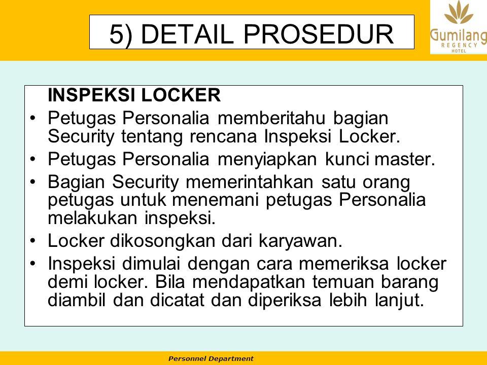 Personnel Department 5) DETAIL PROSEDUR INSPEKSI LOCKER Petugas Personalia memberitahu bagian Security tentang rencana Inspeksi Locker. Petugas Person