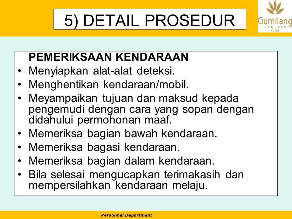 Personnel Department 5) DETAIL PROSEDUR PEMERIKSAAN KENDARAAN Menyiapkan alat-alat deteksi. Menghentikan kendaraan/mobil. Meyampaikan tujuan dan maksu