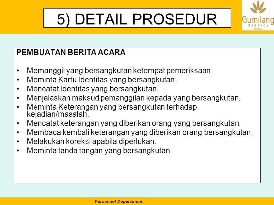 Personnel Department 5) DETAIL PROSEDUR PEMBUATAN BERITA ACARA Memanggil yang bersangkutan ketempat pemeriksaan. Meminta Kartu Identitas yang bersangk