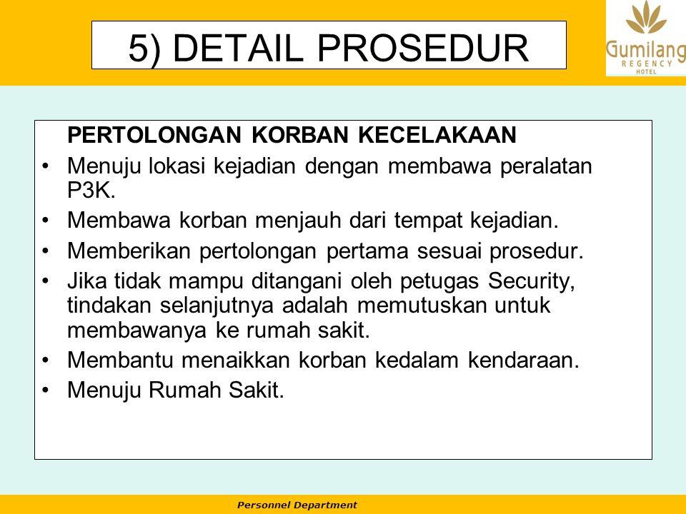 Personnel Department 5) DETAIL PROSEDUR PERTOLONGAN KORBAN KECELAKAAN Menuju lokasi kejadian dengan membawa peralatan P3K. Membawa korban menjauh dari