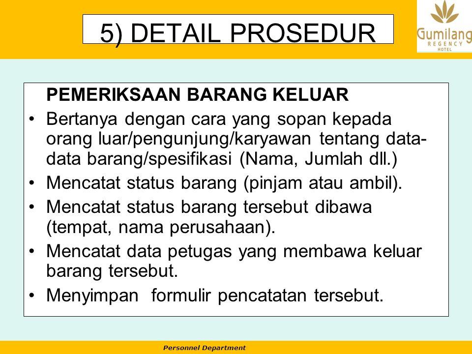Personnel Department 5) DETAIL PROSEDUR PEMERIKSAAN BARANG KELUAR Bertanya dengan cara yang sopan kepada orang luar/pengunjung/karyawan tentang data-