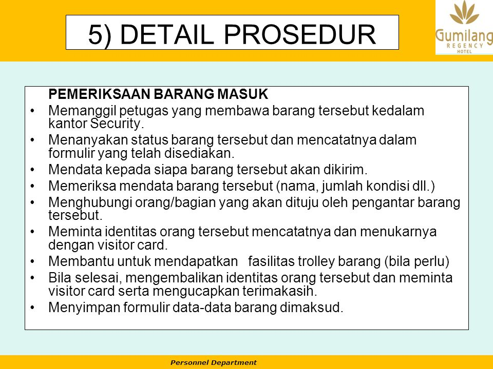 Personnel Department 5) DETAIL PROSEDUR PEMERIKSAAN BARANG MASUK Memanggil petugas yang membawa barang tersebut kedalam kantor Security. Menanyakan st