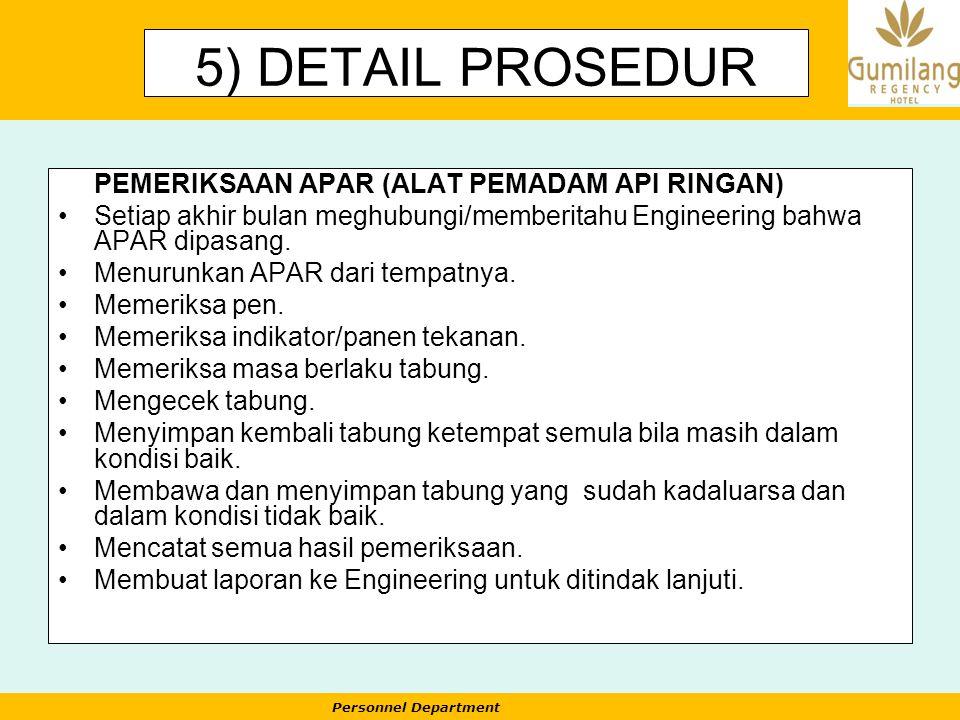 Personnel Department 5) DETAIL PROSEDUR PEMERIKSAAN APAR (ALAT PEMADAM API RINGAN) Setiap akhir bulan meghubungi/memberitahu Engineering bahwa APAR di