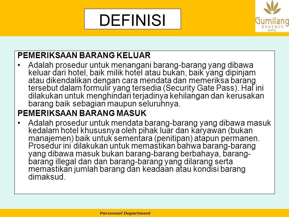 Personnel Department DEFINISI PEMERIKSAAN BARANG KELUAR Adalah prosedur untuk menangani barang-barang yang dibawa keluar dari hotel, baik milik hotel