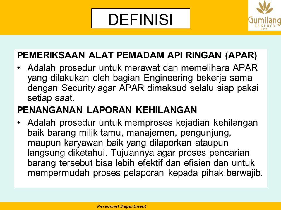 Personnel Department DEFINISI PEMERIKSAAN ALAT PEMADAM API RINGAN (APAR) Adalah prosedur untuk merawat dan memelihara APAR yang dilakukan oleh bagian