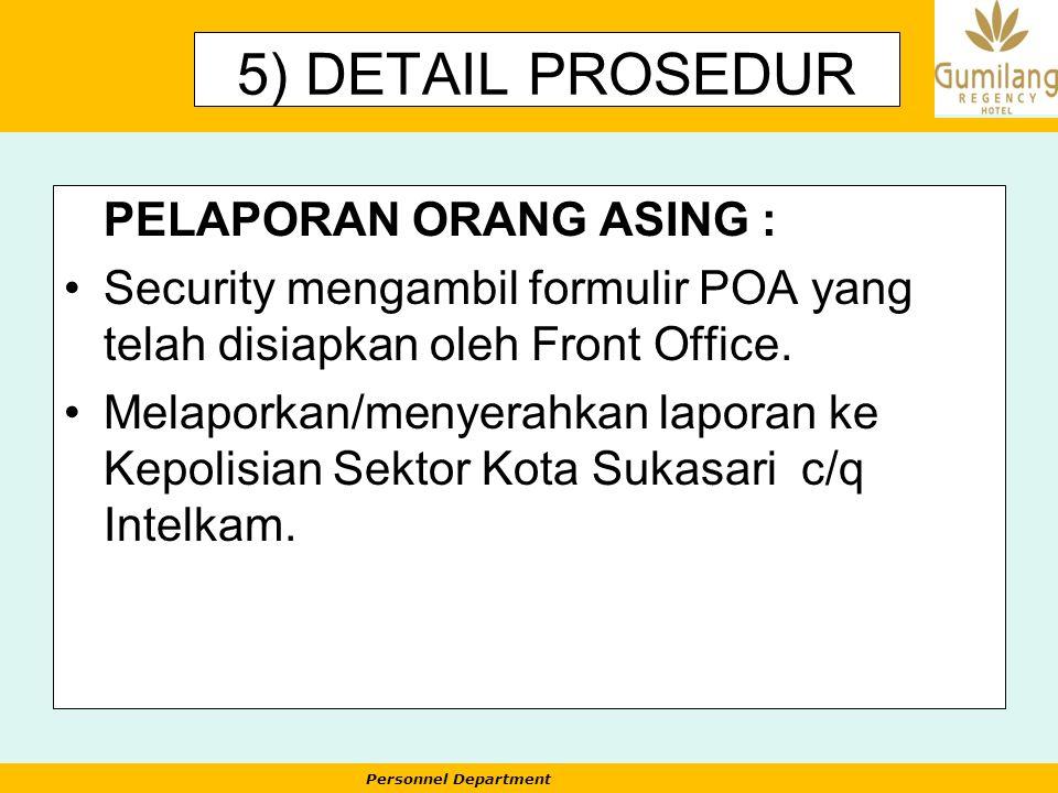 Personnel Department 5) DETAIL PROSEDUR PELAPORAN ORANG ASING : Security mengambil formulir POA yang telah disiapkan oleh Front Office. Melaporkan/men