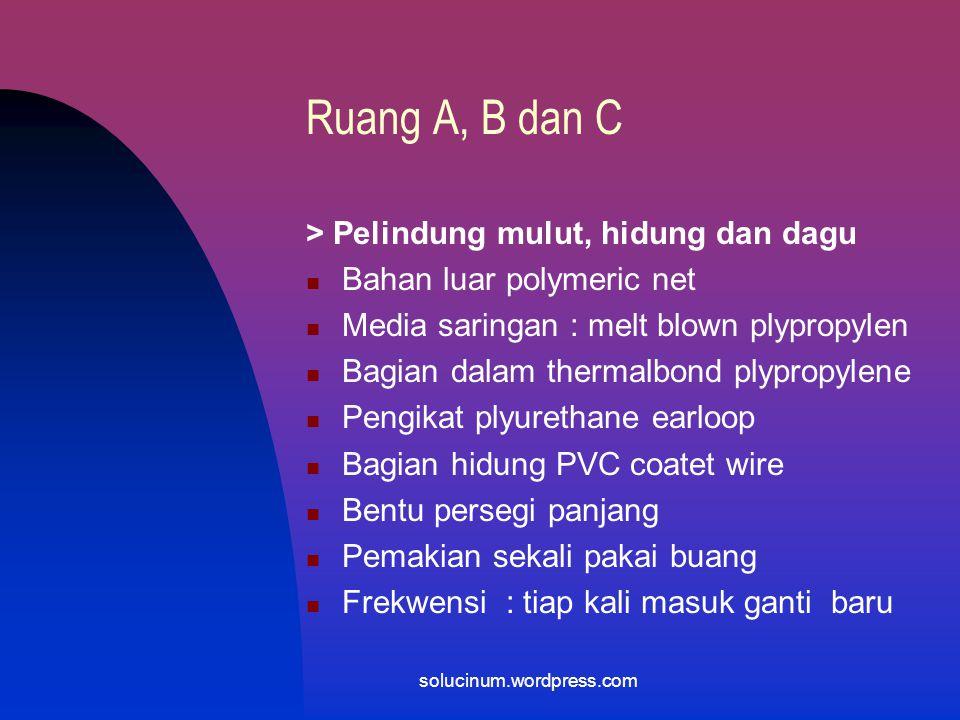 Ruang A, B dan C > Pelindung mata (safety google) Bahan lensa : plycarbonate Bahan bingkai : vinyl Nyaman dipakai tahan gores dan tidak mengembun solu